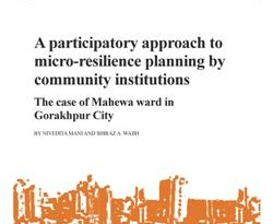 A participatory approach to micro-resilience planning by community institutions: The case of Mahewa ward in Gorakhpur City